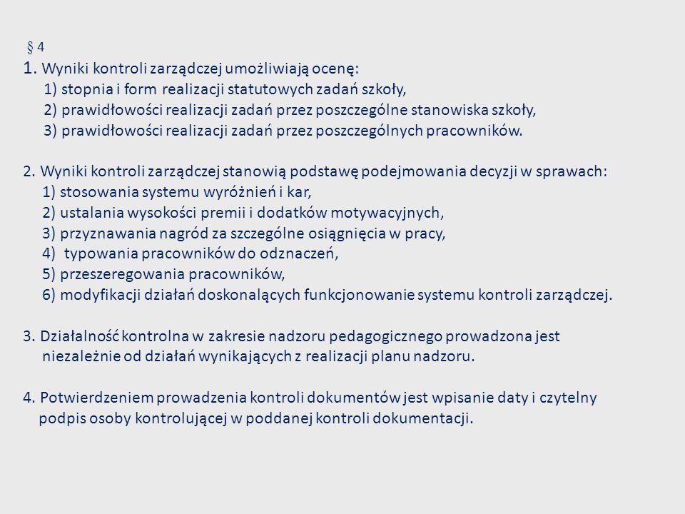 § 4 1. Wyniki kontroli zarządczej umożliwiają ocenę: 1) stopnia i form realizacji statutowych zadań szkoły, 2) prawidłowości realizacji zadań przez po