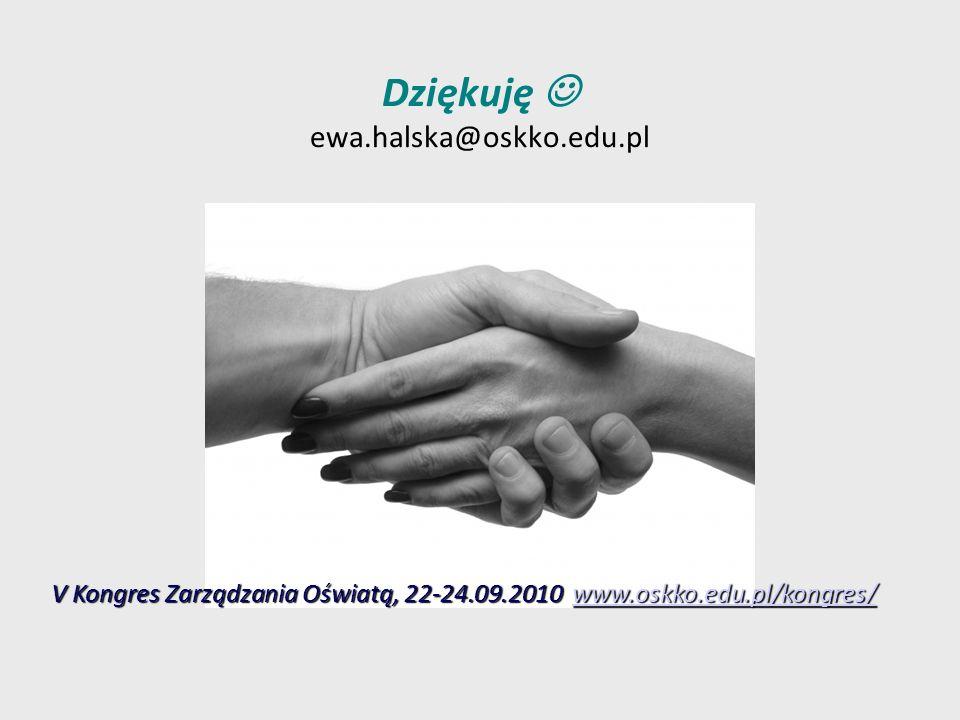 Dziękuję ewa.halska@oskko.edu.pl V Kongres Zarządzania Oświatą, 22-24.09.2010 www.oskko.edu.pl/kongres/ www.oskko.edu.pl/kongres/