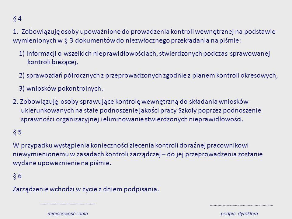 § 4 1. Zobowiązuję osoby upoważnione do prowadzenia kontroli wewnętrznej na podstawie wymienionych w § 3 dokumentów do niezwłocznego przekładania na p