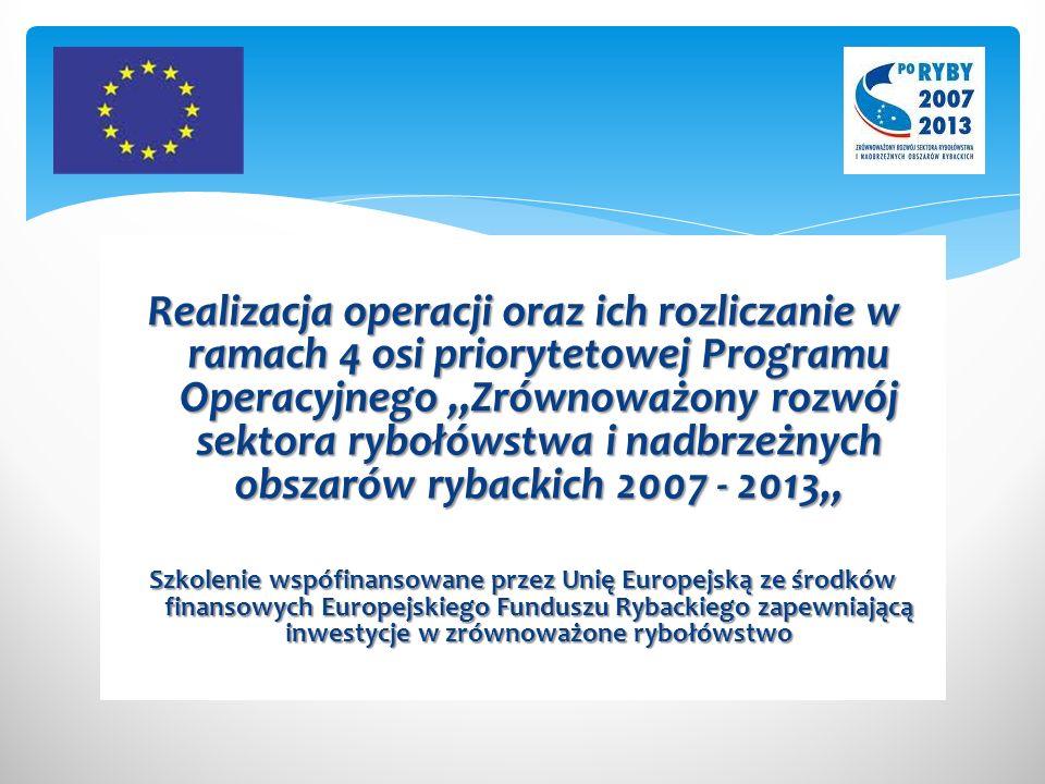 Realizacja operacji oraz ich rozliczanie w ramach 4 osi priorytetowej Programu Operacyjnego Zrównoważony rozwój sektora rybołówstwa i nadbrzeżnych obs