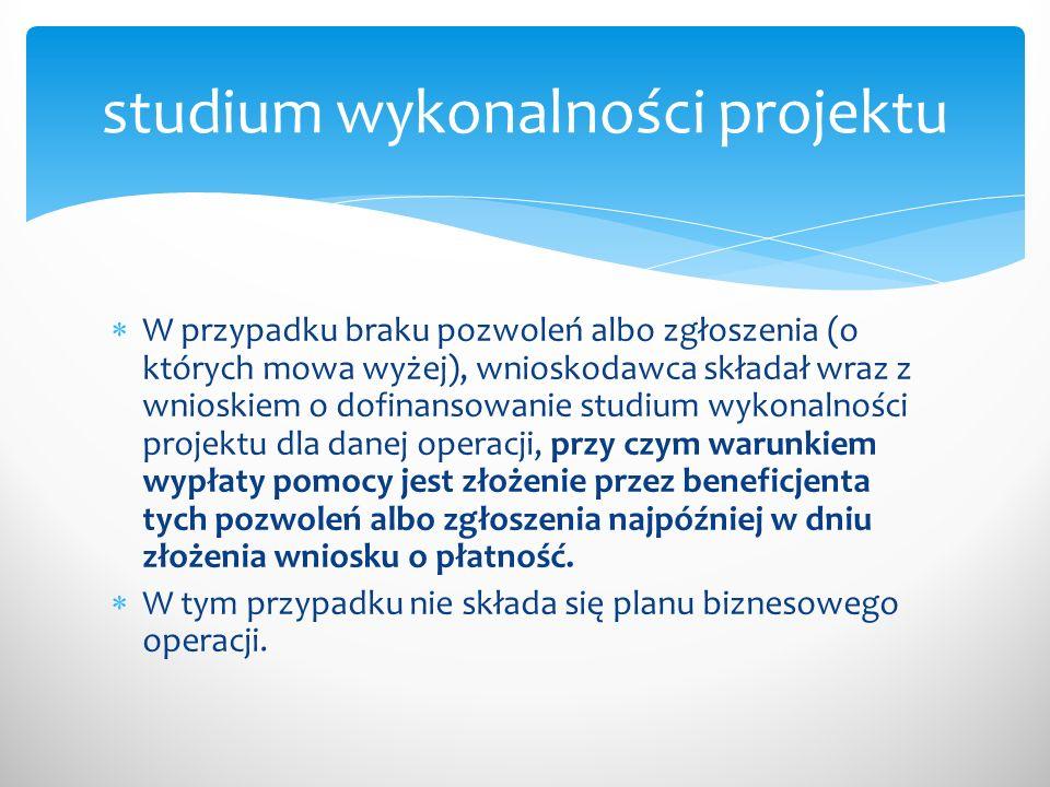 W przypadku braku pozwoleń albo zgłoszenia (o których mowa wyżej), wnioskodawca składał wraz z wnioskiem o dofinansowanie studium wykonalności projekt
