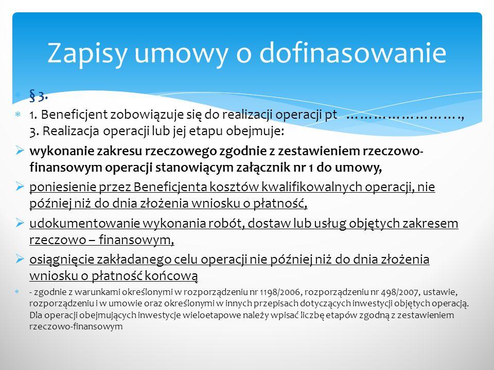 § 3. 1. Beneficjent zobowiązuje się do realizacji operacji pt ……………………., 3. Realizacja operacji lub jej etapu obejmuje: wykonanie zakresu rzeczowego z