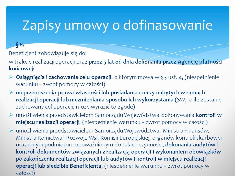 § 6. Beneficjent zobowiązuje się do: w trakcie realizacji operacji oraz przez 5 lat od dnia dokonania przez Agencję płatności końcowej: Osiągnięcia i
