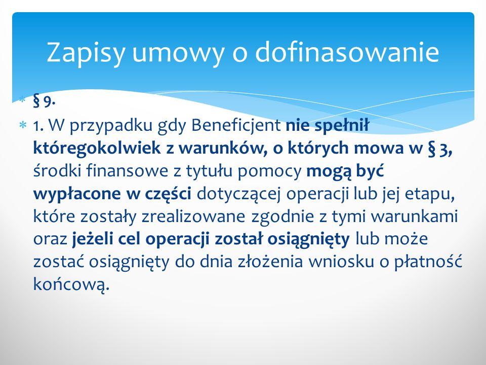 § 9. 1. W przypadku gdy Beneficjent nie spełnił któregokolwiek z warunków, o których mowa w § 3, środki finansowe z tytułu pomocy mogą być wypłacone w