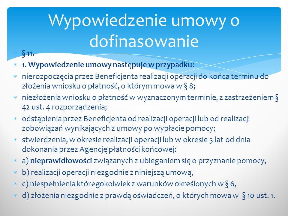 § 11. 1. Wypowiedzenie umowy następuje w przypadku: nierozpoczęcia przez Beneficjenta realizacji operacji do końca terminu do złożenia wniosku o płatn