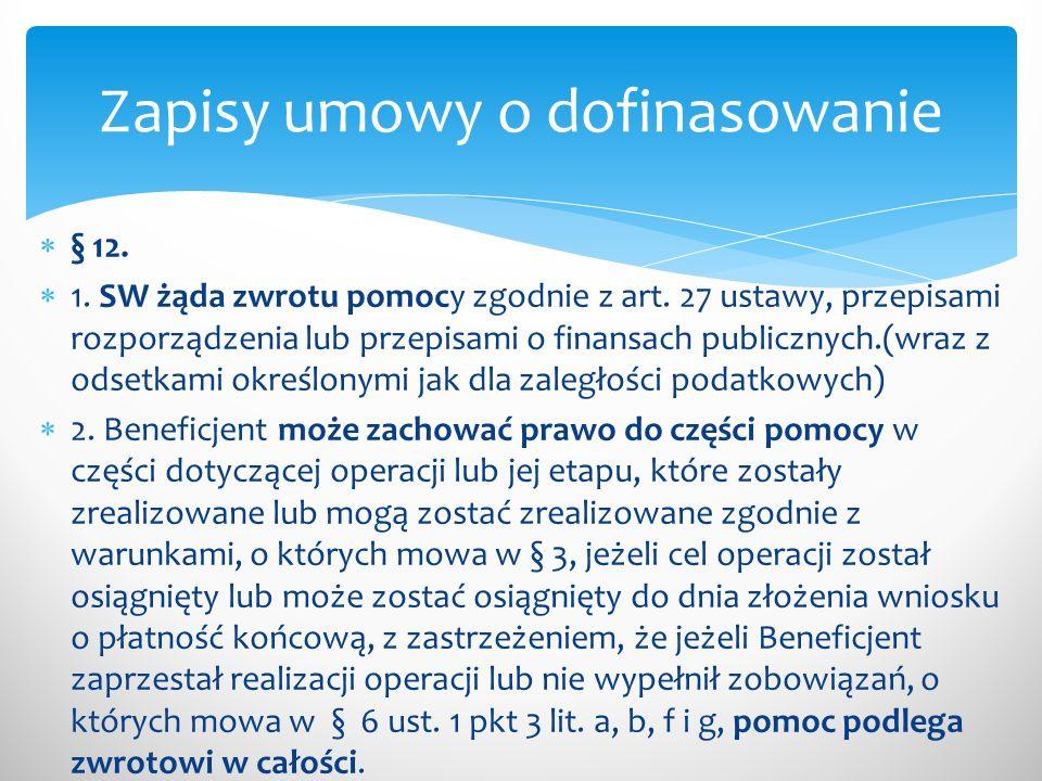 § 12. 1. SW żąda zwrotu pomocy zgodnie z art. 27 ustawy, przepisami rozporządzenia lub przepisami o finansach publicznych.(wraz z odsetkami określonym