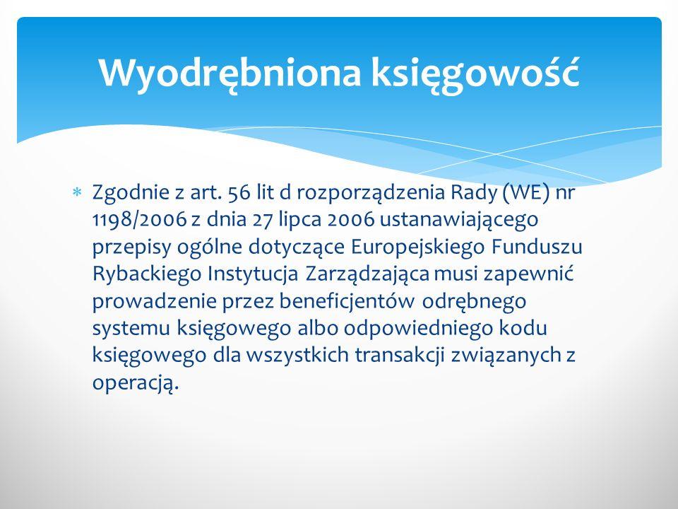 Zgodnie z art. 56 lit d rozporządzenia Rady (WE) nr 1198/2006 z dnia 27 lipca 2006 ustanawiającego przepisy ogólne dotyczące Europejskiego Funduszu Ry