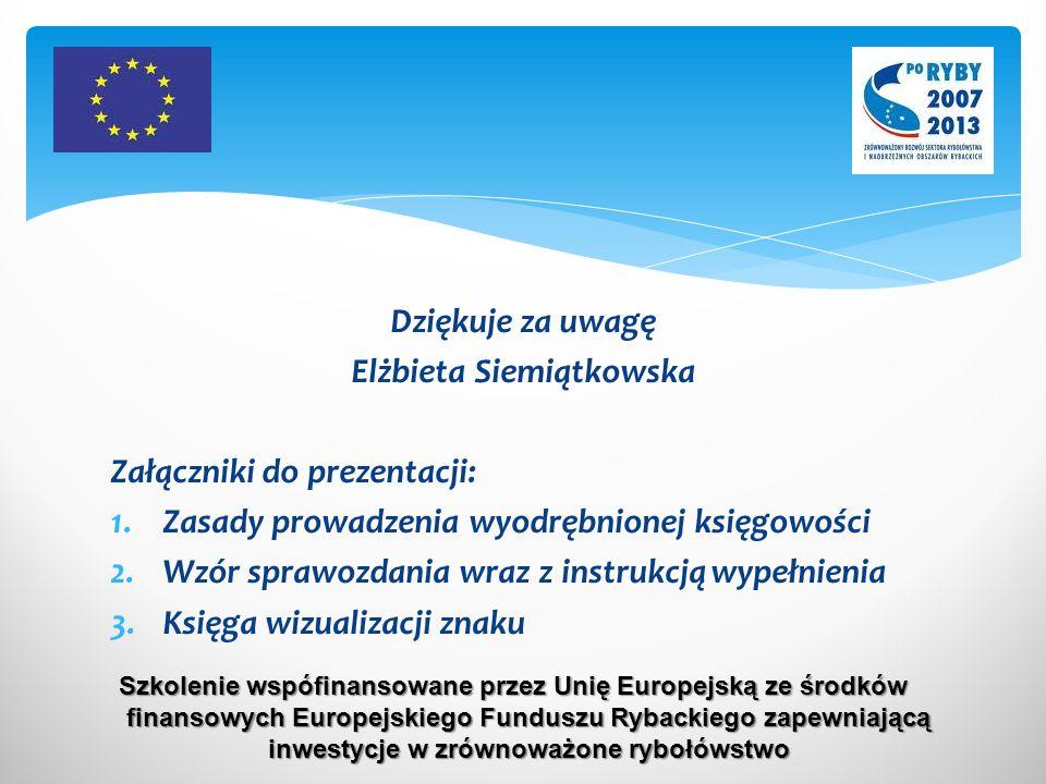 Dziękuje za uwagę Elżbieta Siemiątkowska Załączniki do prezentacji: 1.Zasady prowadzenia wyodrębnionej księgowości 2.Wzór sprawozdania wraz z instrukc
