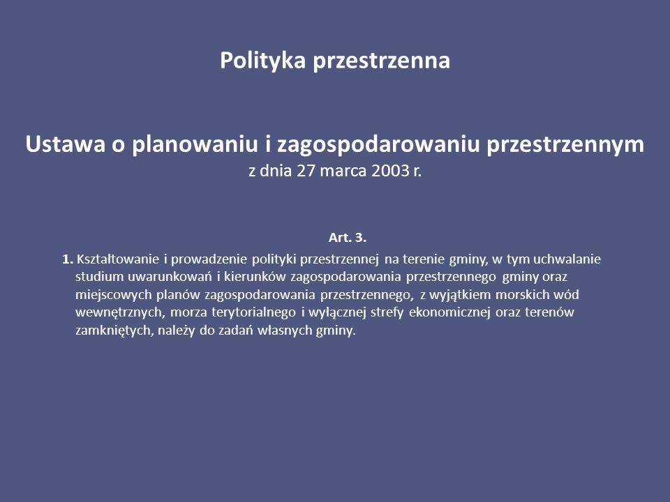 Art. 3. 1. Kształtowanie i prowadzenie polityki przestrzennej na terenie gminy, w tym uchwalanie studium uwarunkowań i kierunków zagospodarowania prze