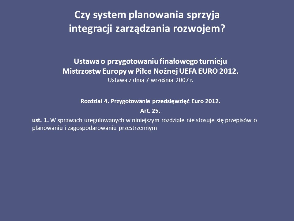 Czy system planowania sprzyja integracji zarządzania rozwojem? Ustawa o przygotowaniu finałowego turnieju Mistrzostw Europy w Piłce Nożnej UEFA EURO 2