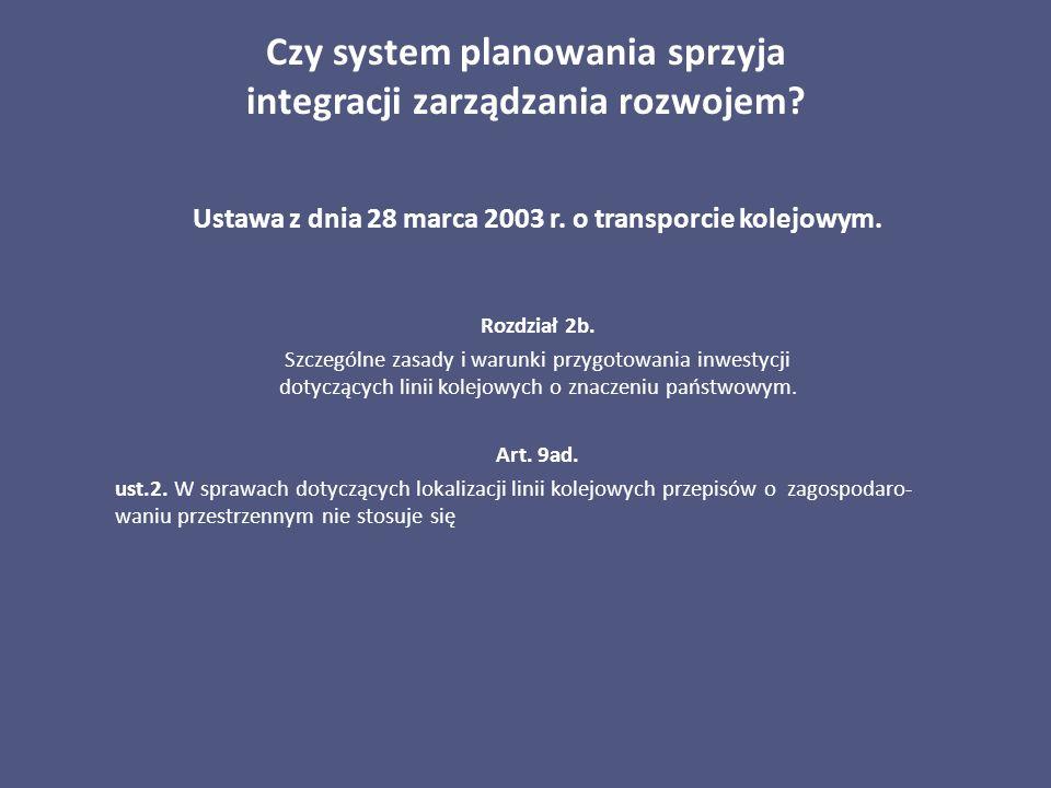 Czy system planowania sprzyja integracji zarządzania rozwojem? Ustawa z dnia 28 marca 2003 r. o transporcie kolejowym. Rozdział 2b. Szczególne zasady