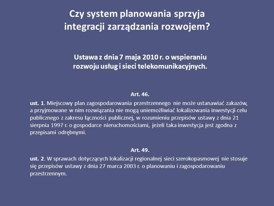 Czy system planowania sprzyja integracji zarządzania rozwojem? Ustawa z dnia 7 maja 2010 r. o wspieraniu rozwoju usług i sieci telekomunikacyjnych. Ar