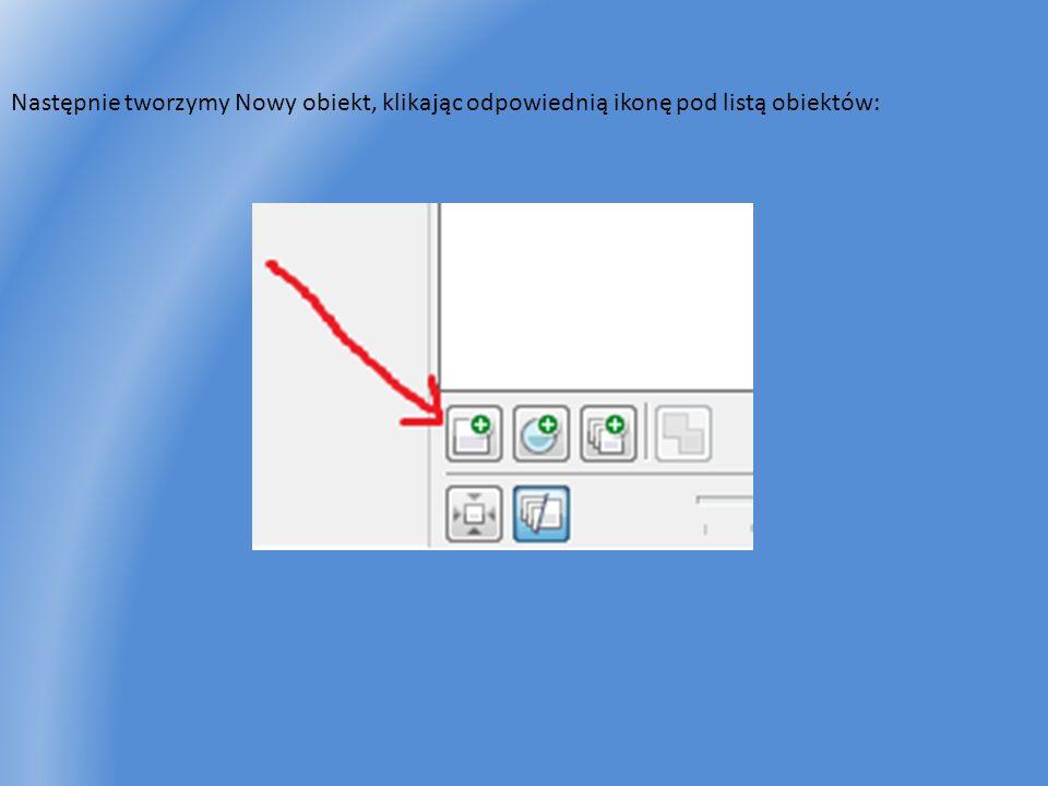 Następnie tworzymy Nowy obiekt, klikając odpowiednią ikonę pod listą obiektów: