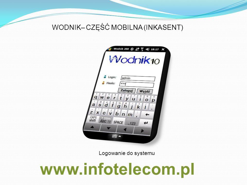 www.infotelecom.pl WODNIK– CZĘŚĆ MOBILNA (INKASENT) Logowanie do systemu