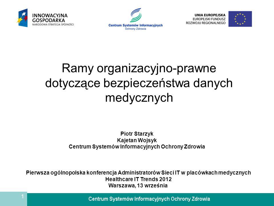 1 Ramy organizacyjno-prawne dotyczące bezpieczeństwa danych medycznych Piotr Starzyk Kajetan Wojsyk Centrum Systemów Informacyjnych Ochrony Zdrowia Pi