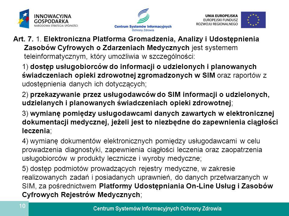 10 Art. 7. 1. Elektroniczna Platforma Gromadzenia, Analizy i Udostępnienia Zasobów Cyfrowych o Zdarzeniach Medycznych jest systemem teleinformatycznym