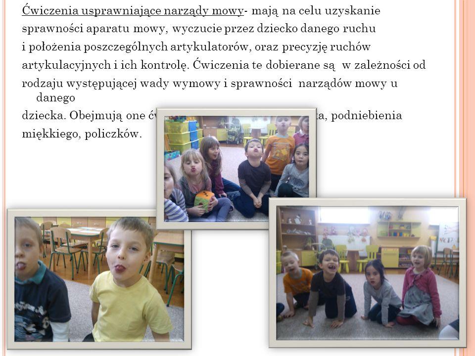 Ćwiczenia usprawniające narządy mowy- mają na celu uzyskanie sprawności aparatu mowy, wyczucie przez dziecko danego ruchu i położenia poszczególnych a