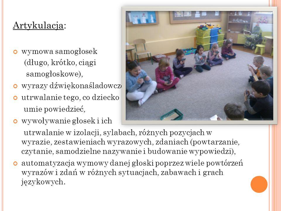 Artykulacja: wymowa samogłosek (długo, krótko, ciągi samogłoskowe), wyrazy dźwiękonaśladowcze, utrwalanie tego, co dziecko umie powiedzieć, wywoływani