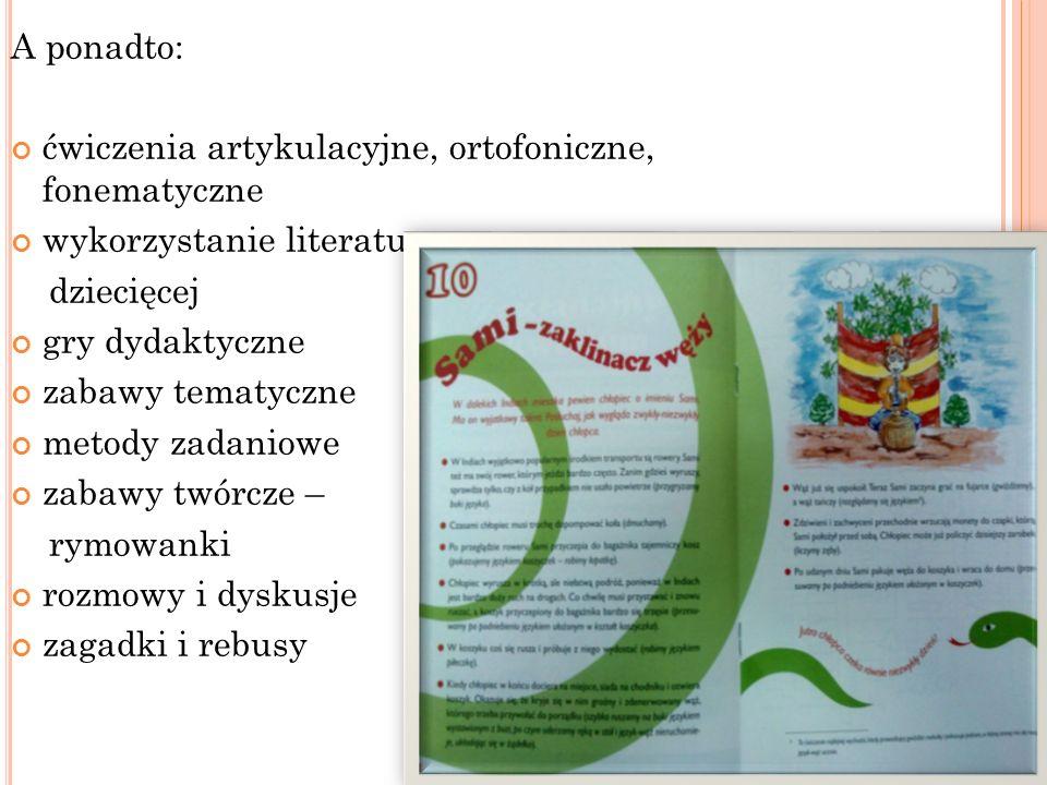 A ponadto: ćwiczenia artykulacyjne, ortofoniczne, fonematyczne wykorzystanie literatury dziecięcej gry dydaktyczne zabawy tematyczne metody zadaniowe