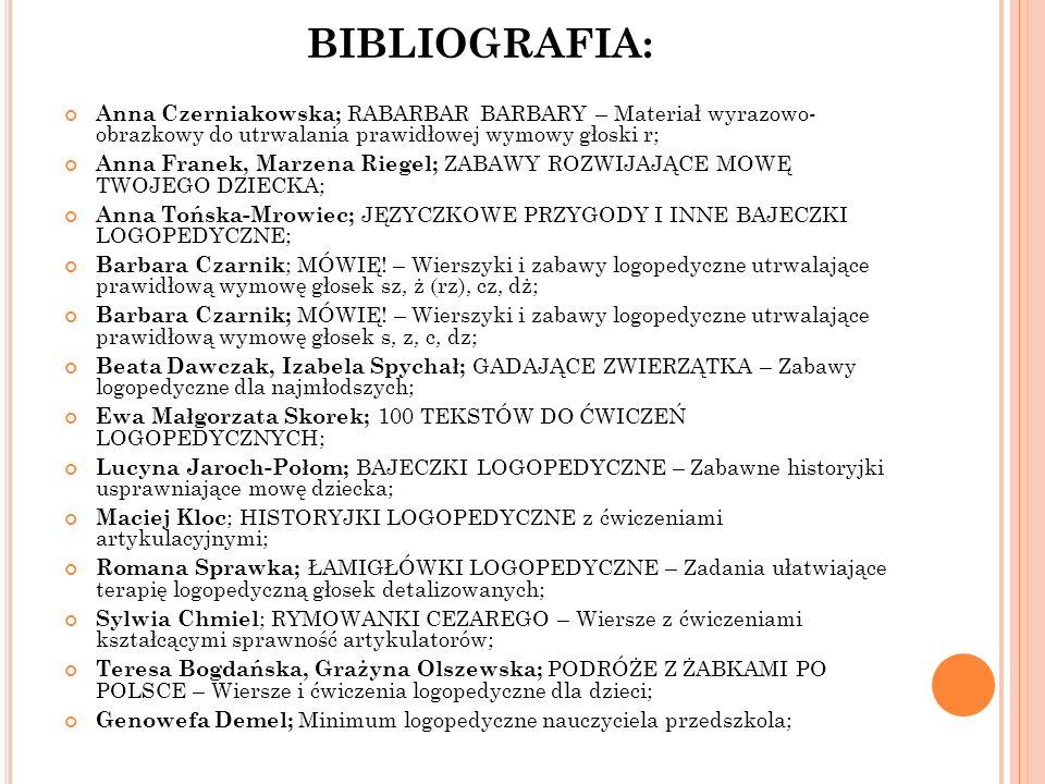 BIBLIOGRAFIA: Anna Czerniakowska; RABARBAR BARBARY – Materiał wyrazowo- obrazkowy do utrwalania prawidłowej wymowy głoski r; Anna Franek, Marzena Rieg