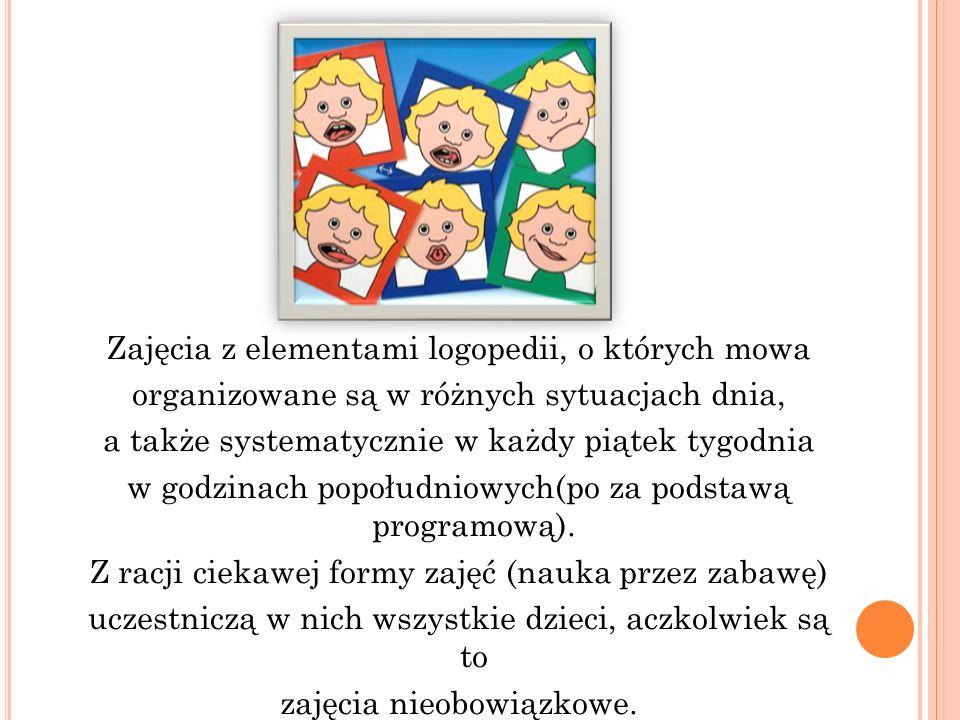 NAUCZYCIEL : systematycznie stwarza dzieciom okazję do wspólnych zabaw: oddechowych, artykulacyjnych, dźwiękonaśladowczych; zabawy te dostarczają dzieciom wiele radości i mają ogromne znaczenie dla ich mowy wykorzystuje każdą okazję do powtarzania sylab lub głosek, np.