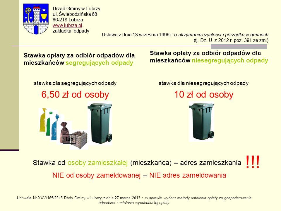 Stawka opłaty za odbiór odpadów dla mieszkańców segregujących odpady stawka dla segregujących odpady 6,50 zł od osoby Stawka opłaty za odbiór odpadów
