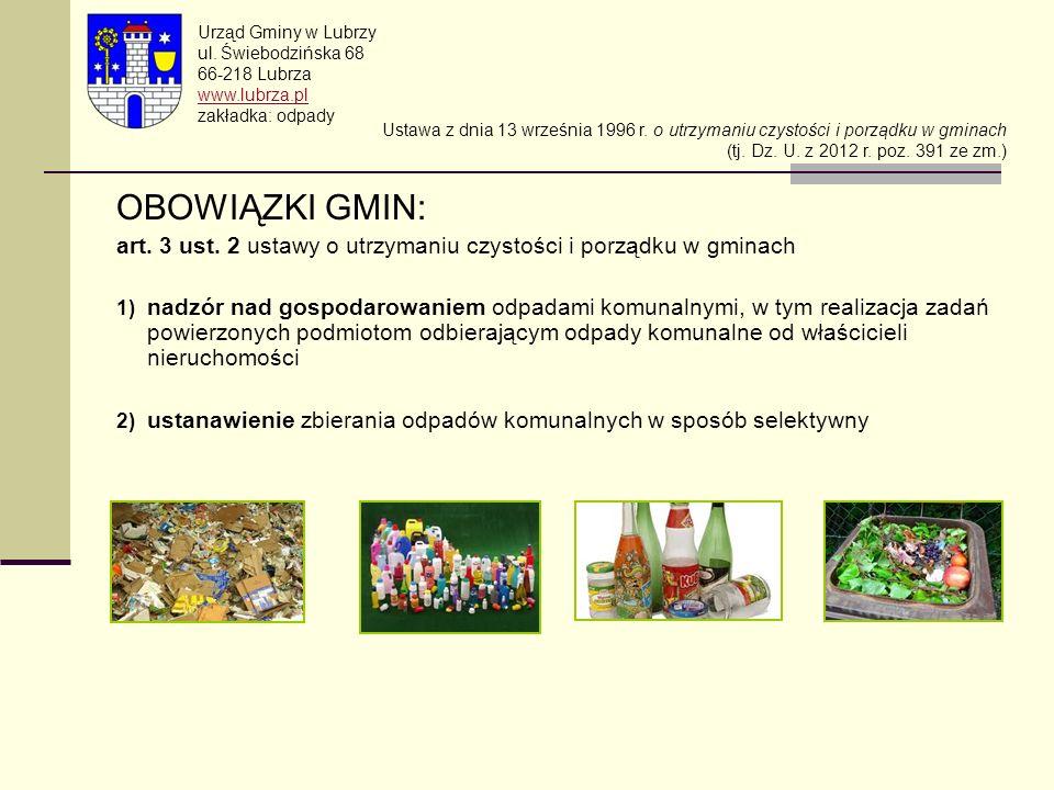 OBOWIĄZKI GMIN: art. 3 ust. 2 ustawy o utrzymaniu czystości i porządku w gminach 1) nadzór nad gospodarowaniem odpadami komunalnymi, w tym realizacja