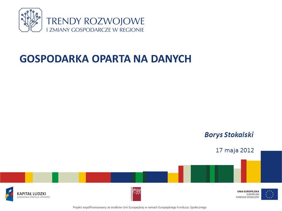 GOSPODARKA OPARTA NA DANYCH Borys Stokalski 17 maja 2012