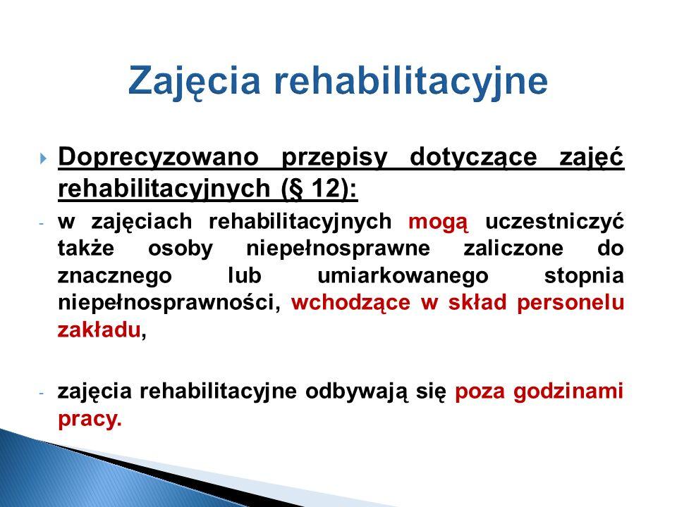 Zajęcia rehabilitacyjne Doprecyzowano przepisy dotyczące zajęć rehabilitacyjnych (§ 12): - w zajęciach rehabilitacyjnych mogą uczestniczyć także osoby