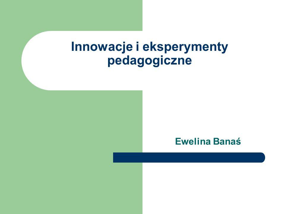 Innowacje i eksperymenty pedagogiczne Ewelina Banaś