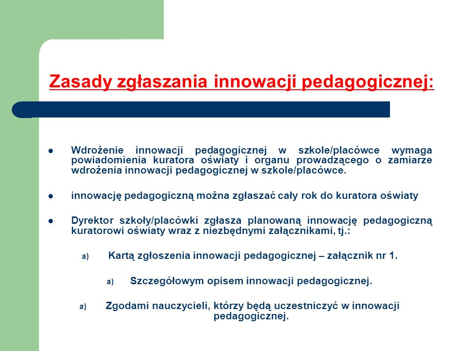 Zasady zgłaszania innowacji pedagogicznej: Wdrożenie innowacji pedagogicznej w szkole/placówce wymaga powiadomienia kuratora oświaty i organu prowadzą