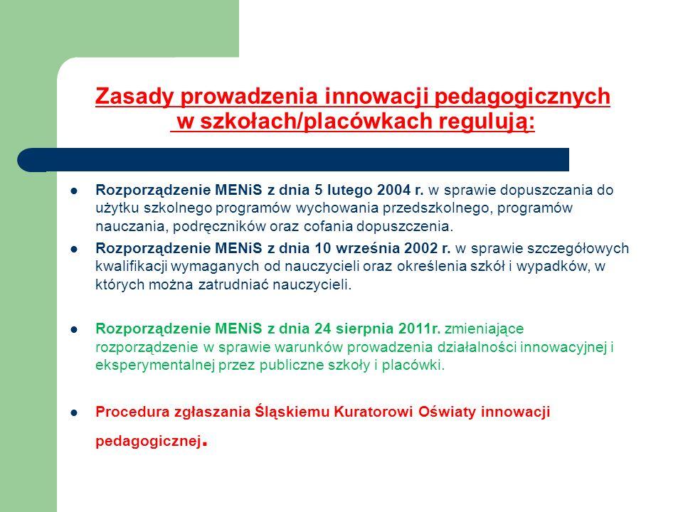 Zasady prowadzenia innowacji pedagogicznych w szkołach/placówkach regulują: Rozporządzenie MENiS z dnia 5 lutego 2004 r. w sprawie dopuszczania do uży