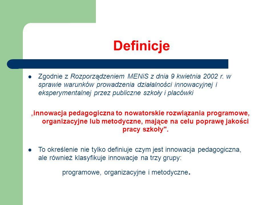 Definicje Zgodnie z Rozporządzeniem MENiS z dnia 9 kwietnia 2002 r. w sprawie warunków prowadzenia działalności innowacyjnej i eksperymentalnej przez