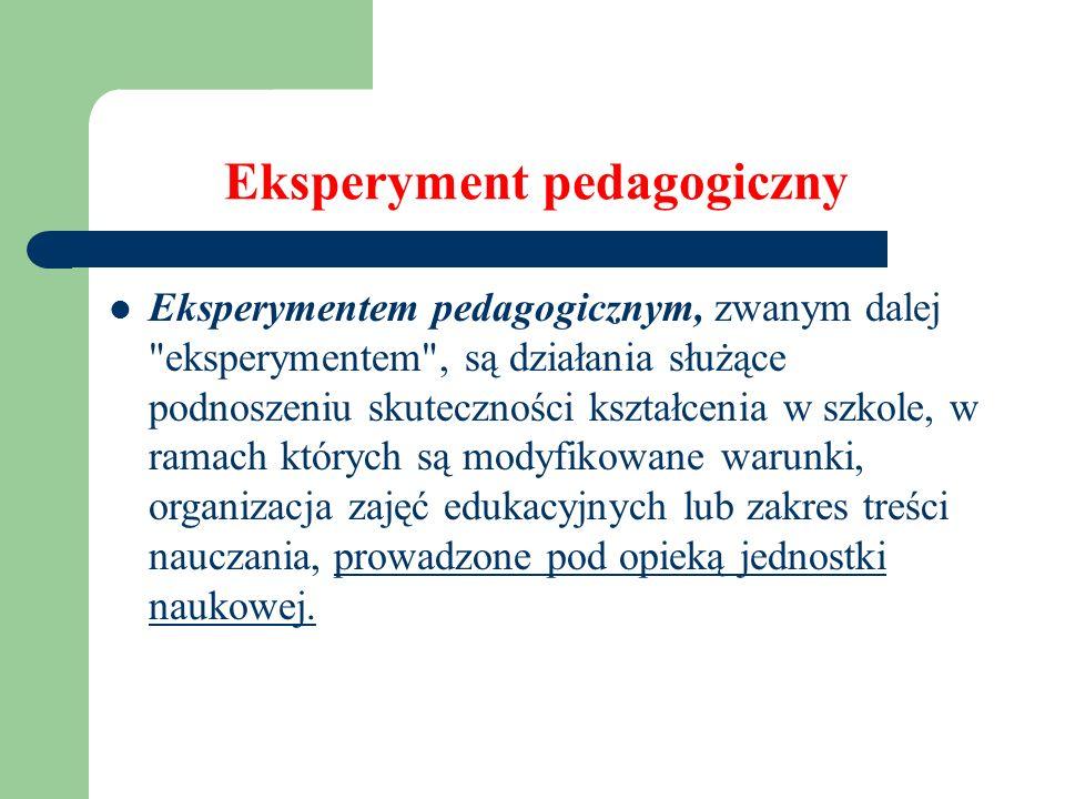 Eksperyment pedagogiczny Eksperymentem pedagogicznym, zwanym dalej