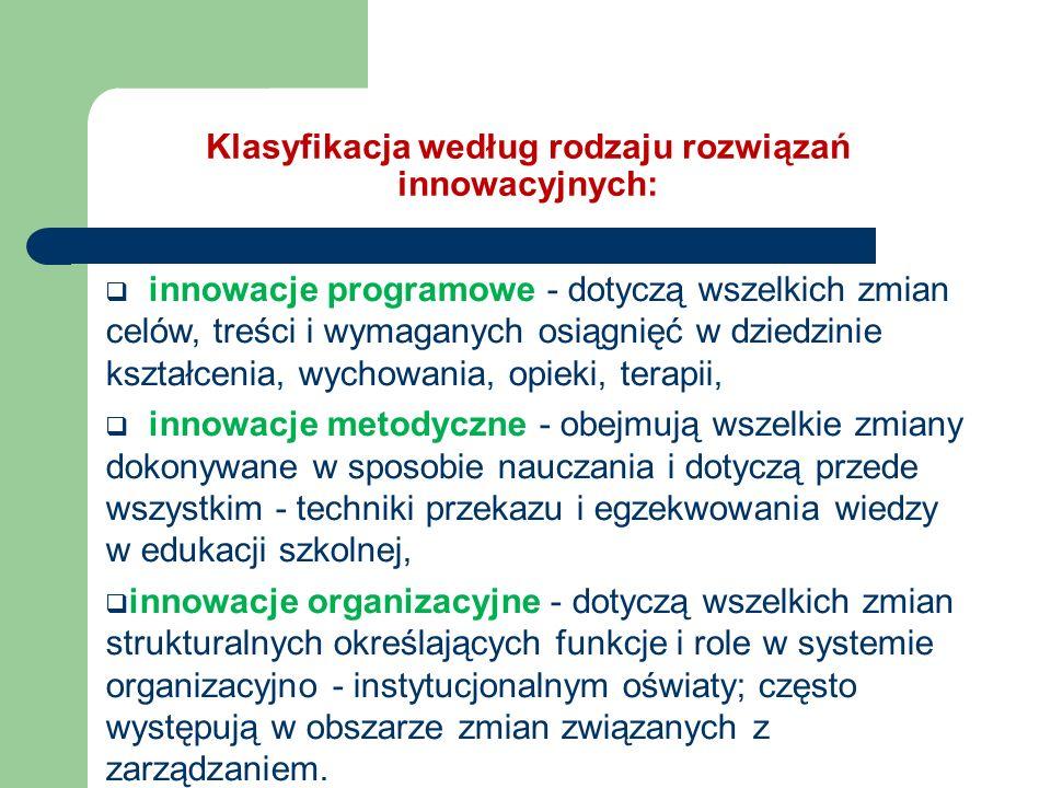 Klasyfikacja według rodzaju rozwiązań innowacyjnych: innowacje programowe - dotyczą wszelkich zmian celów, treści i wymaganych osiągnięć w dziedzinie