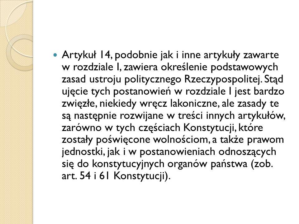 Artykuł 14, podobnie jak i inne artykuły zawarte w rozdziale I, zawiera określenie podstawowych zasad ustroju politycznego Rzeczypospolitej. Stąd ujęc