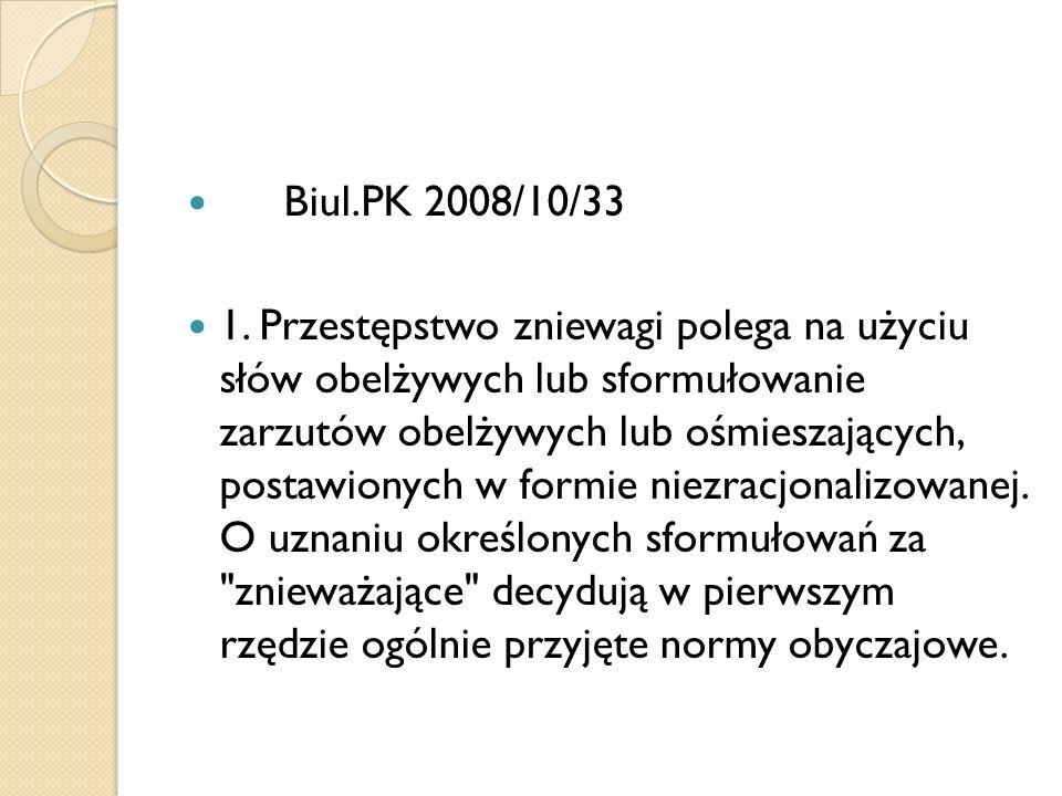 Biul.PK 2008/10/33 1. Przestępstwo zniewagi polega na użyciu słów obelżywych lub sformułowanie zarzutów obelżywych lub ośmieszających, postawionych w