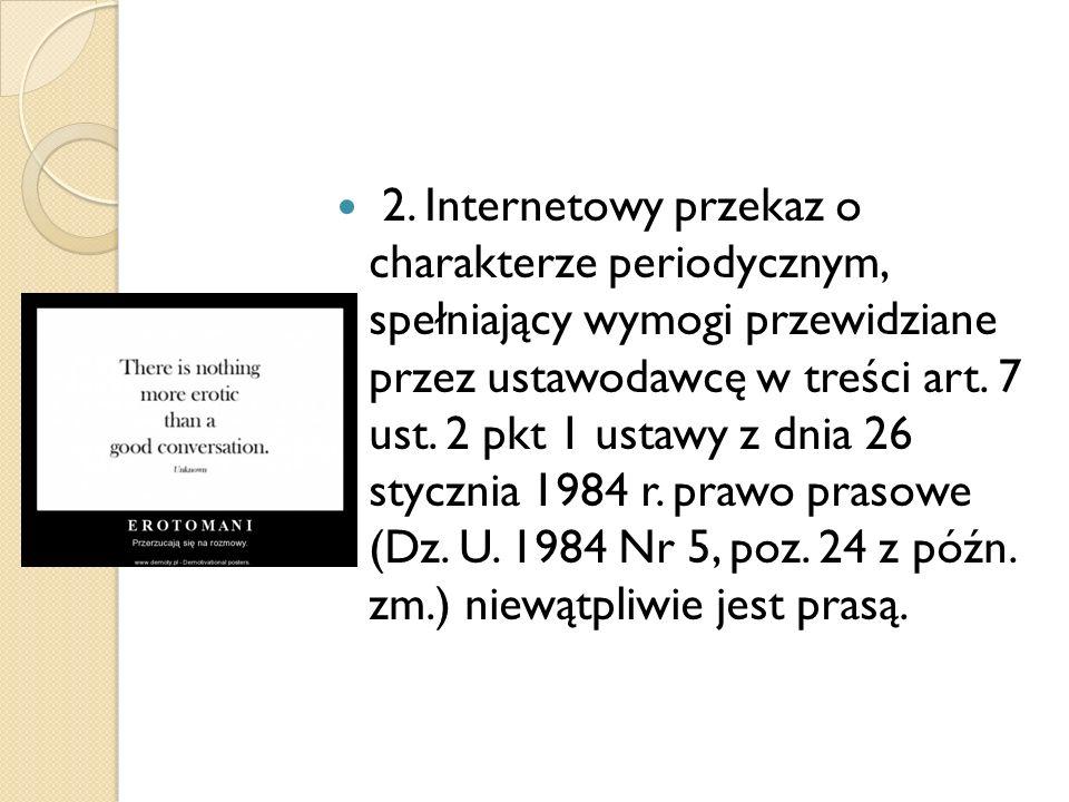 2. Internetowy przekaz o charakterze periodycznym, spełniający wymogi przewidziane przez ustawodawcę w treści art. 7 ust. 2 pkt 1 ustawy z dnia 26 sty