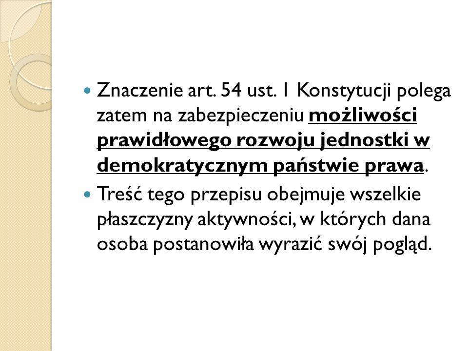 Znaczenie art. 54 ust. 1 Konstytucji polega zatem na zabezpieczeniu możliwości prawidłowego rozwoju jednostki w demokratycznym państwie prawa. Treść t