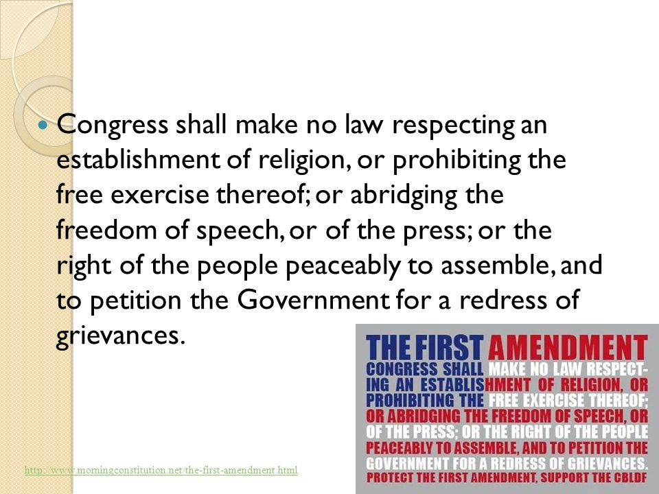 Congress shall make no law respecting an establishment of religion, or prohibiting the free exercise thereof; or abridging the freedom of speech, or o