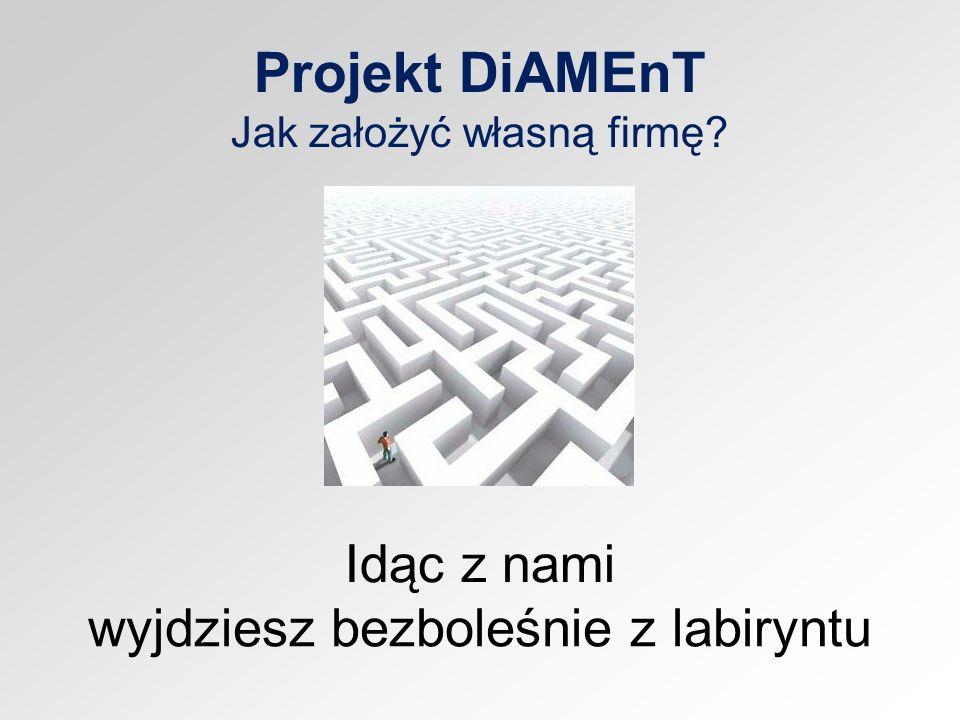 Projekt DiAMEnT Jak założyć własną firmę? Idąc z nami wyjdziesz bezboleśnie z labiryntu