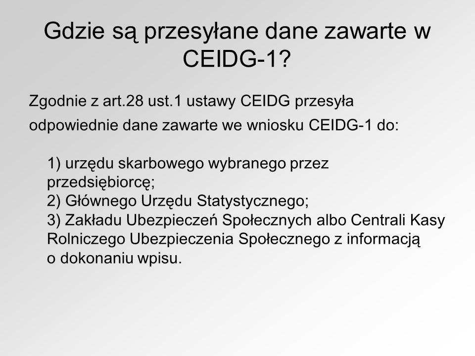 Gdzie są przesyłane dane zawarte w CEIDG-1? Zgodnie z art.28 ust.1 ustawy CEIDG przesyła odpowiednie dane zawarte we wniosku CEIDG-1 do: 1) urzędu ska