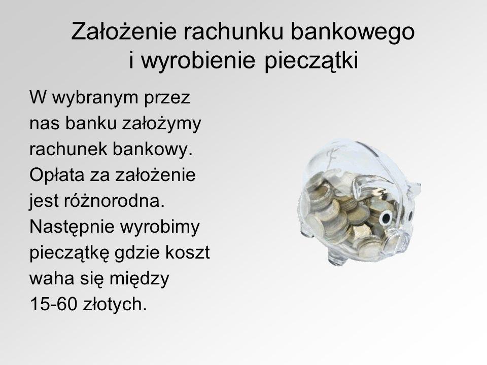 Założenie rachunku bankowego i wyrobienie pieczątki W wybranym przez nas banku założymy rachunek bankowy. Opłata za założenie jest różnorodna. Następn