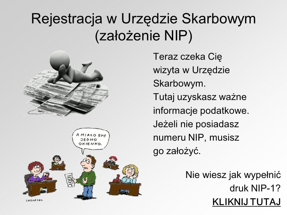 Rejestracja w Urzędzie Skarbowym (założenie NIP) Teraz czeka Cię wizyta w Urzędzie Skarbowym. Tutaj uzyskasz ważne informacje podatkowe. Jeżeli nie po