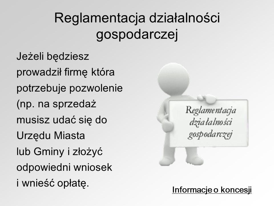 Reglamentacja działalności gospodarczej Jeżeli będziesz prowadził firmę która potrzebuje pozwolenie (np. na sprzedaż musisz udać się do Urzędu Miasta