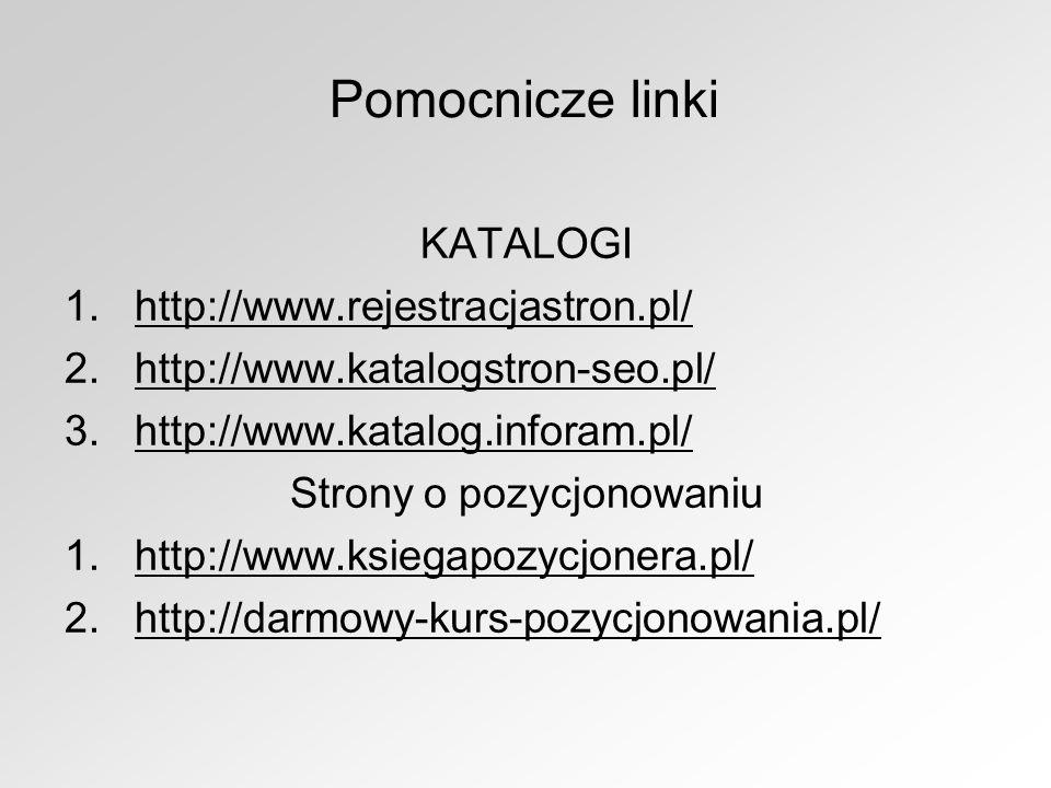 Pomocnicze linki KATALOGI 1.hhttp://www.rejestracjastron.pl/ 2.hhttp://www.katalogstron-seo.pl/ 3.hhttp://www.katalog.inforam.pl/ Strony o pozycjonowa