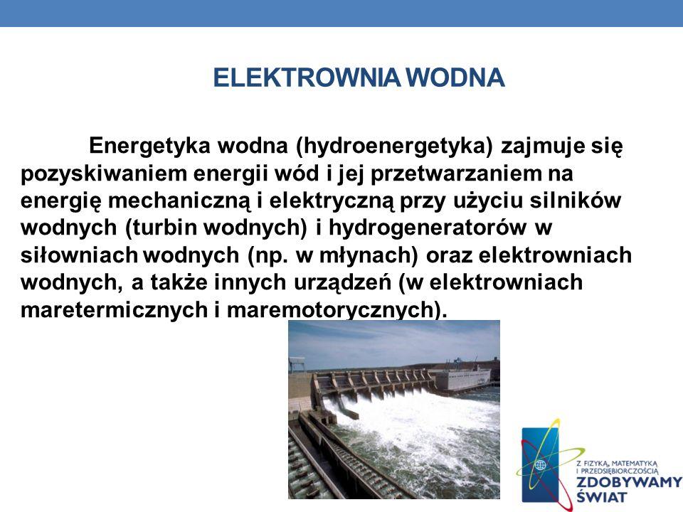 Energetyka wodna (hydroenergetyka) zajmuje się pozyskiwaniem energii wód i jej przetwarzaniem na energię mechaniczną i elektryczną przy użyciu silnikó