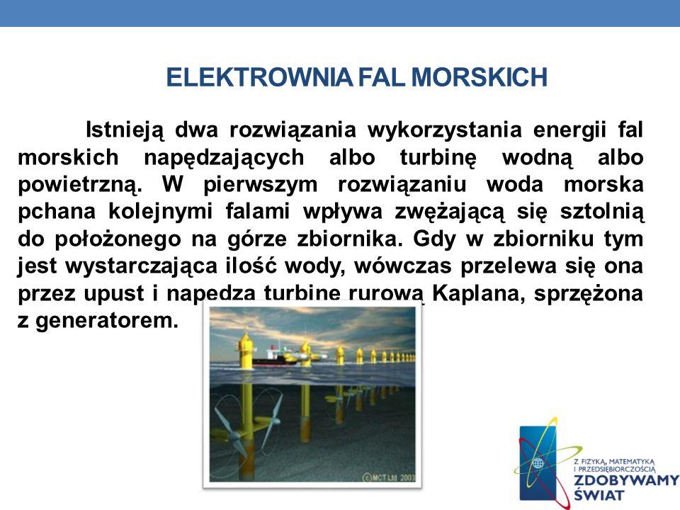 Istnieją dwa rozwiązania wykorzystania energii fal morskich napędzających albo turbinę wodną albo powietrzną. W pierwszym rozwiązaniu woda morska pcha