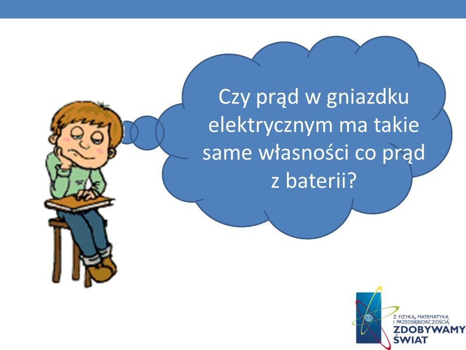 Czy prąd w gniazdku elektrycznym ma takie same własności co prąd z baterii?