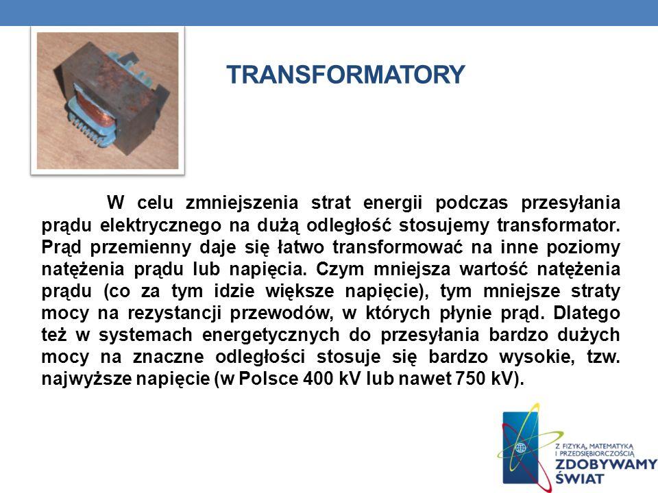 TRANSFORMATORY W celu zmniejszenia strat energii podczas przesyłania prądu elektrycznego na dużą odległość stosujemy transformator. Prąd przemienny da